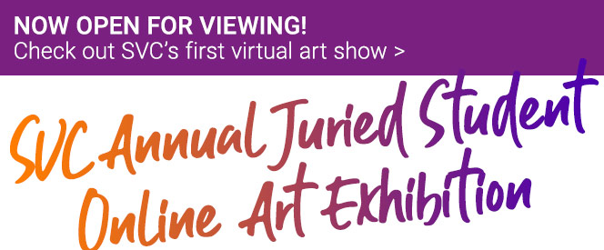 SVC Annual Juried Student Online Art Exhibition.