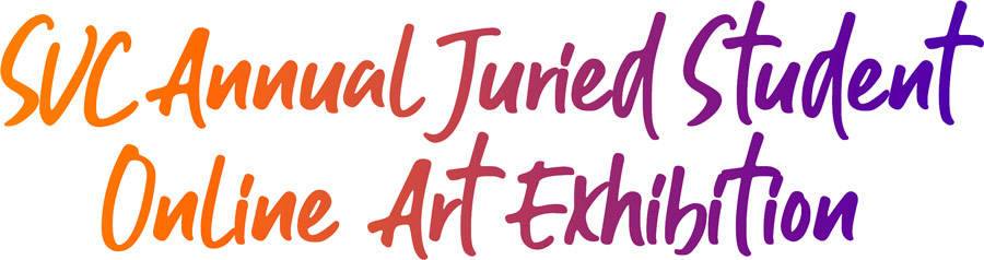 Graphic of text that reads: SVC Annual Juried Art Online Exhibition