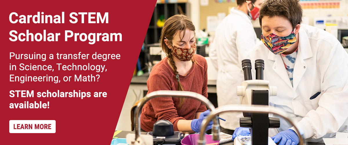 Get more information about the Cardinal STEM Scholars Program scholarship opportunities. Open to all seeking STEM transfer degrees. Deadline is May 5, 2021.
