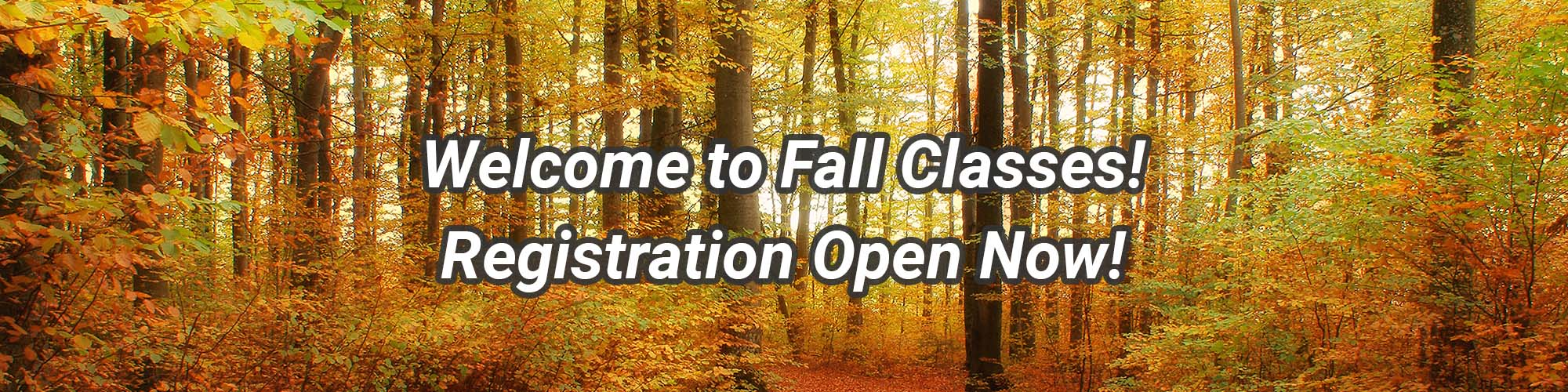 Welcome to Fall Classes! Registration Open Now!